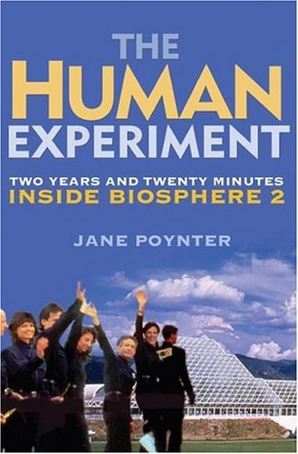 The Human Experiment: Two Years and Twenty Minutes Inside Biosphere 2, Jane Poynter