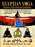 Egyptian Yoga Postures of the GOds and Goddesses: The History, Myth & Practice of Yoga Exercise in Ancient Egypt (Philosophy of Righteous Action)