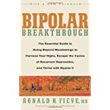 Bipolar Breakthrough: The Essential Guide to Going Beyond Moodswings to Harness Your Highs, Escape the Cycles of Recurrent Depression, and Thrive with Bipolar IIby Ronald R. Fieve