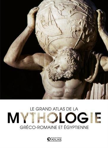 Le grand atlas de la mythologie gréco-romaine et égyptienne