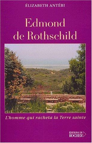 Edmond de Rothschild. L'homme qui racheta la Terre sainte
