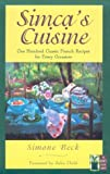 Simca's Cuisine: 100 Classic French Recipes for Every Occasion (Cook's Classic Library) (155821755X) by Simone Beck
