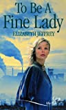 To Be a Fine Lady (Mills & Boon Special Releases) Elizabeth Jeffrey
