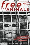 Free the Animals 20th Anniversary Edition: The Amazing True Story of the Animal Liberation Front (1590563328) by Ingrid Newkirk