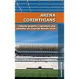 Arena Corinthians: Coleção estrutura e projeto dos estádios da Copa do Mundo 2014