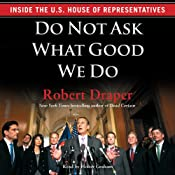Do Not Ask What Good We Do: Inside the House of Representatives | [Robert Draper]