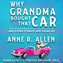 Why Grandma Bought That Car... and Other Stories and Poems (       UNABRIDGED) by Anne R. Allen Narrated by CS Perryess, Claire Vogel