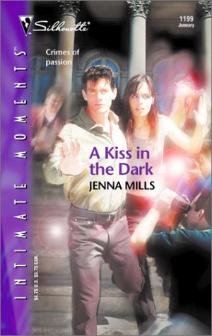A Kiss in the Dark (Silhouette Intimate Moments No. 1199), Jenna Mills
