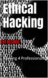 Ethical Hacking: Hacking 4 Professionals (English Edition)