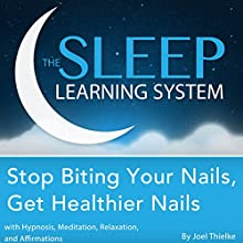 Stop Biting Your Nails, Get Healthier Nails with Hypnosis, Meditation, Relaxation, and Affirmations: The Sleep Learning System (       UNABRIDGED) by Joel Thielke Narrated by Joel Thielke