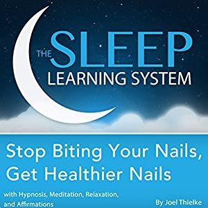 Stop Biting Your Nails, Get Healthier Nails with Hypnosis, Meditation, Relaxation, and Affirmations Audiobook