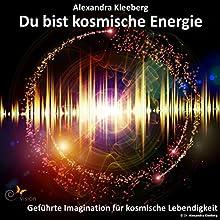Du bist kosmische Energie Hörbuch von Alexandra Kleeberg Gesprochen von: Alexandra Kleeberg