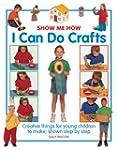 Show Me How: I Can Do Crafts: Creativ...