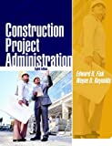 Construction Project Administration (8th Edition) (0130993050) by Fisk, Edward R.