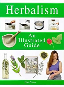 Herbalism: An Illustrated Guide (Illustrated Guides) Non Shaw
