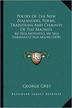 Of The New Zealanders, Poems, Traditions And Chaunts Of The Maories