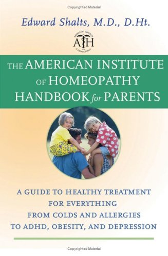The American Institute Of Homeopathy Handbook For Parents: A Guide To Healthy Treatment For Everything From Colds And Allergies To Adhd, Obesity, And Depression