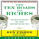The Ten Roads to Riches (       UNABRIDGED) by Ken Fisher Narrated by J. S. Gilbert, Ken Fisher