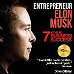 Entrepreneur: Elon Musk: 7 Keys to Business Success | Dave O'Brian