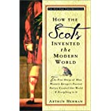 How the Scots Invented the Modern World: The True Story of How Western Europe's Poorest Nation Created Our World & Everything in It ~ Arthur Herman