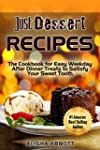 Just Dessert Recipes: The Cookbook Fo...