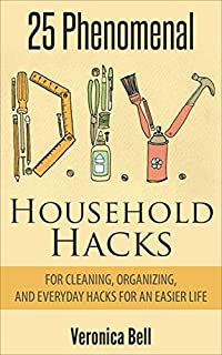 Diy: 25 Phenomenal Diy Household Hacks For Cleaning,organizing, And Everyday Hacks For An Easier Life by Veronica Bell ebook deal
