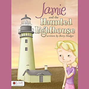 Jamie and the Haunted Lighthouse | [Betty Hodges]
