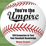 You're the Umpire: 139 Scenarios to Test Your Baseball Knowledge