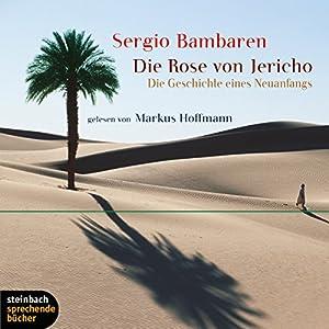 Die Rose von Jericho. Die Geschichte eines Neuanfangs Hörbuch