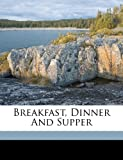 img - for Breakfast, dinner and supper book / textbook / text book