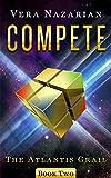 Compete (The Atlantis Grail Book 2) (English Edition)