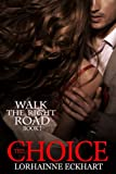 img - for The Choice (Book 1, Walk the Right Road Series: A Romantic Suspense) book / textbook / text book