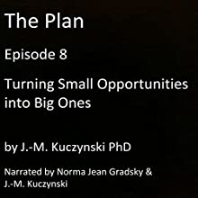 The Plan Episode 8: Turning Small Opportunities into Big Ones Audiobook by J.-M. Kuczynski Narrated by Norma Jean Gradsky, J.-M. Kuczynski