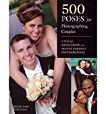 img - for [ { { 500 Poses for Photographing Couples: A Visual Sourcebook for Digital Portrait Photographers } } ] By Perkins, Michelle( Author ) on Jul-22-2011 [ Paperback ] book / textbook / text book