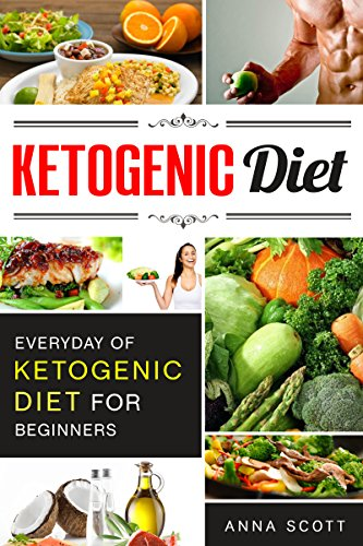Ketogenic Diet: Everyday of Ketogenic Diet for Beginners(ketogenic diet, ketogenic diet for weight loss, ketogenic diet for beginners, diabetes diet, paleo ... diet) (healthy food for everyday Book 12) by Anna Scott