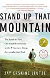 Stand Up That Mountain: The Battle to Save One Small Community in the Wilderness Along the Appalachian Trail