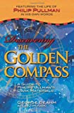 Discovering the Golden Compass: A Guide to Philip Pullman&#39;s Dark Materials