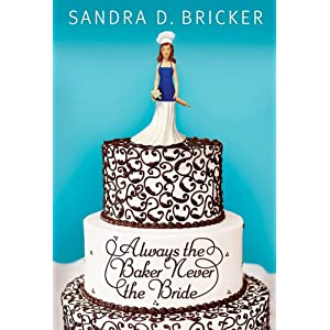 Always the Baker, Never the Bride, by Sandra D. Bricker