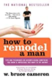 img - for How to Remodel a Man: Tips and Techniques on Accomplishing Something You Know Is Impossible but Want to Try Anyway book / textbook / text book