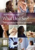 What Do I Say?: Talking with Patients about Spirituality (with DVD)