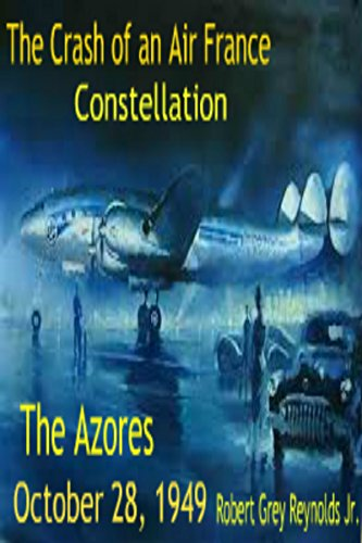 The Crash Of An Air France Constellation: The Azores October 28, 1949 PDF