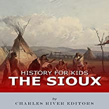 History for Kids: The Sioux Audiobook by  Charles River Editors Narrated by Tracey Norman