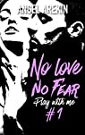 No love no fear, tome 1 : Play with me