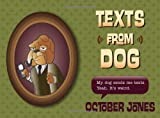 Texts from Dog by October Jones (Nov 6 2012)