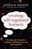 Creating Self-Regulated Learners: Strategies to Strengthen Students Self-Awareness and Learning Skills