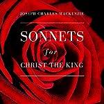 Sonnets for Christ the King | Joseph Charles MacKenzie