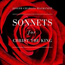 Sonnets for Christ the King Audiobook by Joseph Charles MacKenzie Narrated by Ian Russell