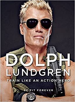 Dolph Lundgren: Train Like an Action Hero: Be Fit Forever Hardcover