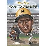Who Was Roberto Clemente?   James Buckley