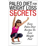 Paleo diet for Weight Loss Secrets - Easy Paleo Diet Recipes to Lose Weight Fast (Diet, weight loss, Diet recipes, Paleo) ~ Alice Summers